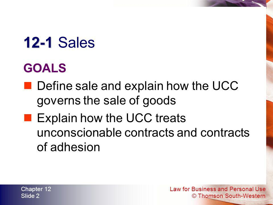 Chapter 12 3/31/ Sales. GOALS. Define sale and explain how the UCC governs the sale of goods.