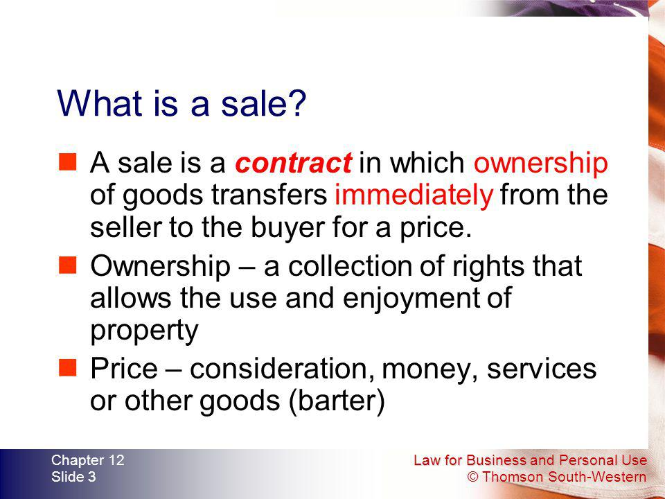 What is a sale A sale is a contract in which ownership of goods transfers immediately from the seller to the buyer for a price.