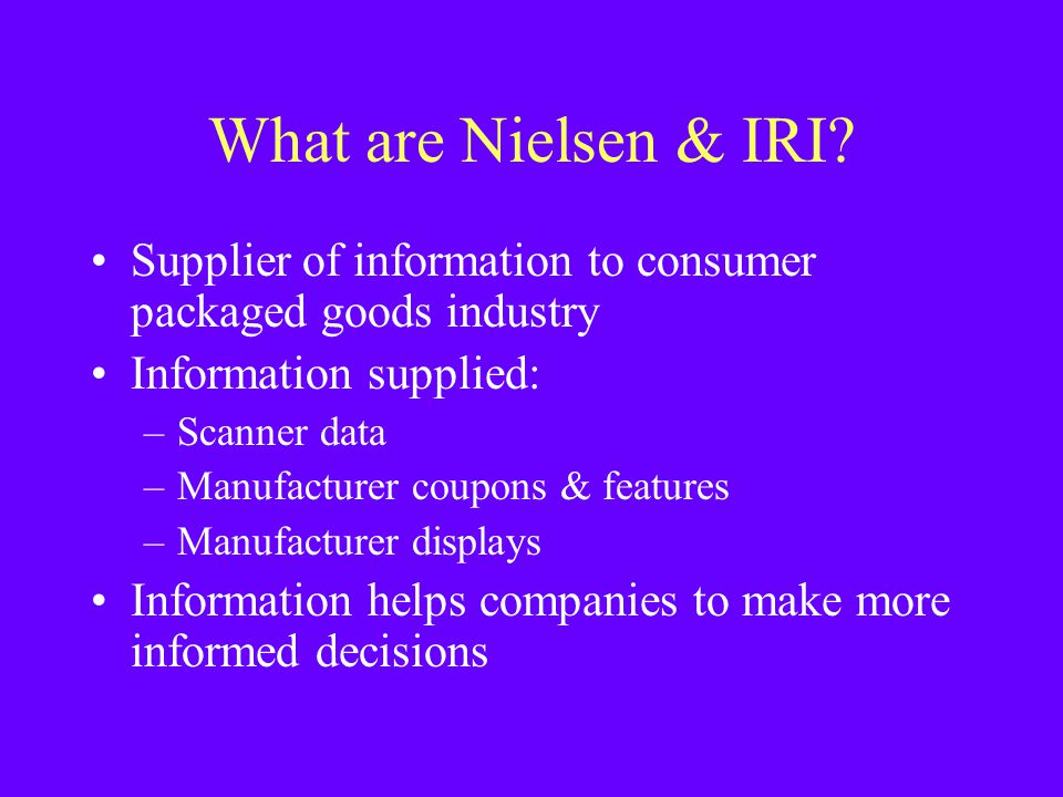 What are Nielsen & IRI Supplier of information to consumer packaged goods industry. Information supplied: