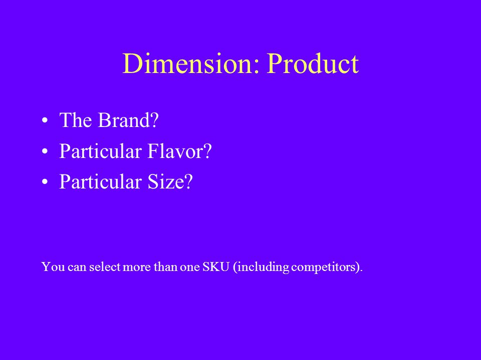 Dimension: Product The Brand Particular Flavor Particular Size