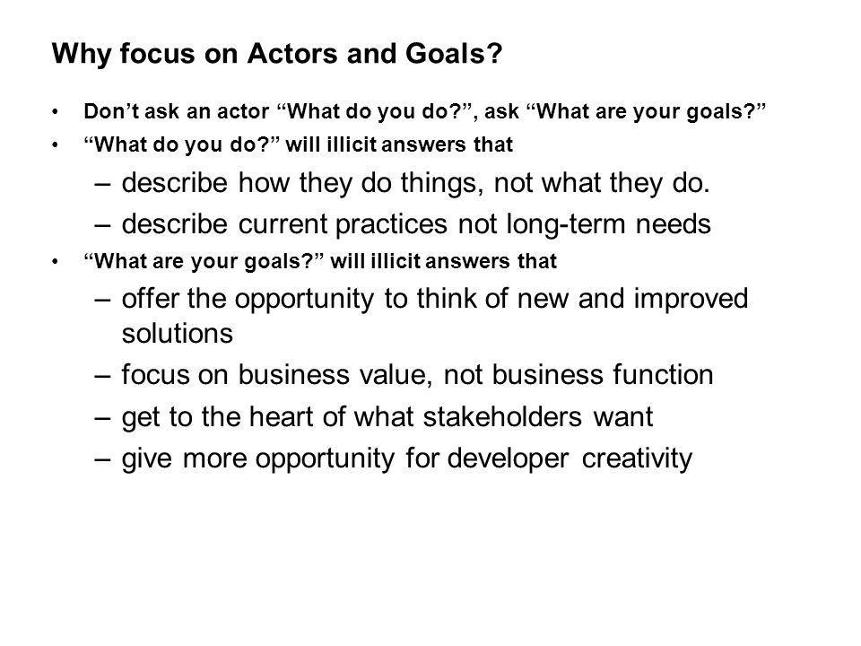 Why focus on Actors and Goals