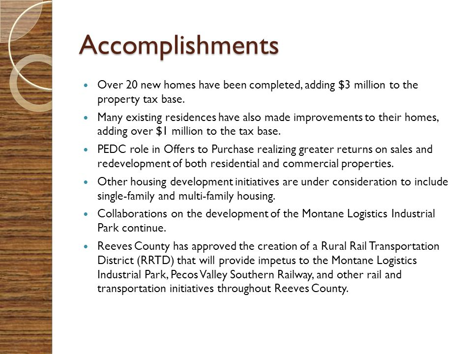 Accomplishments Over 20 new homes have been completed, adding $3 million to the property tax base.