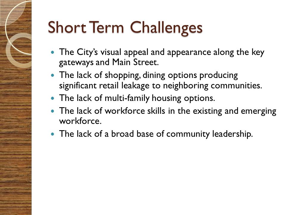Short Term Challenges The City's visual appeal and appearance along the key gateways and Main Street.