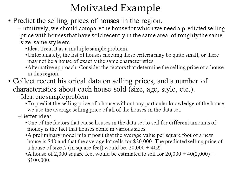 Motivated Example Predict the selling prices of houses in the region.