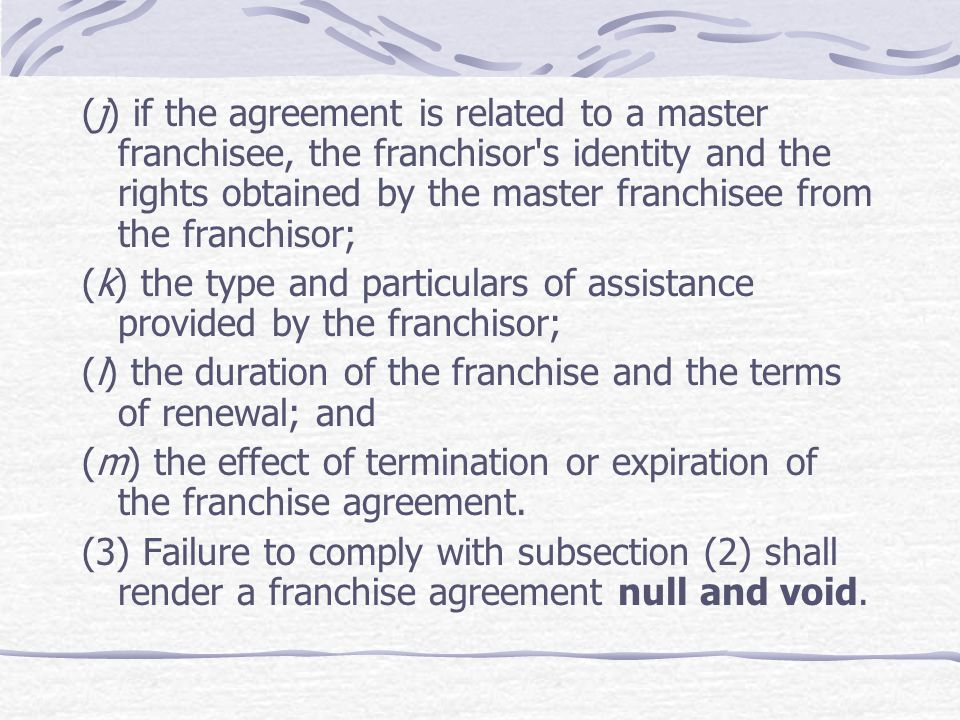(j) if the agreement is related to a master franchisee, the franchisor s identity and the rights obtained by the master franchisee from the franchisor;