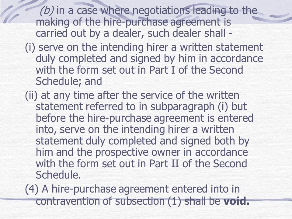 (b) in a case where negotiations leading to the making of the hire-purchase agreement is carried out by a dealer, such dealer shall -