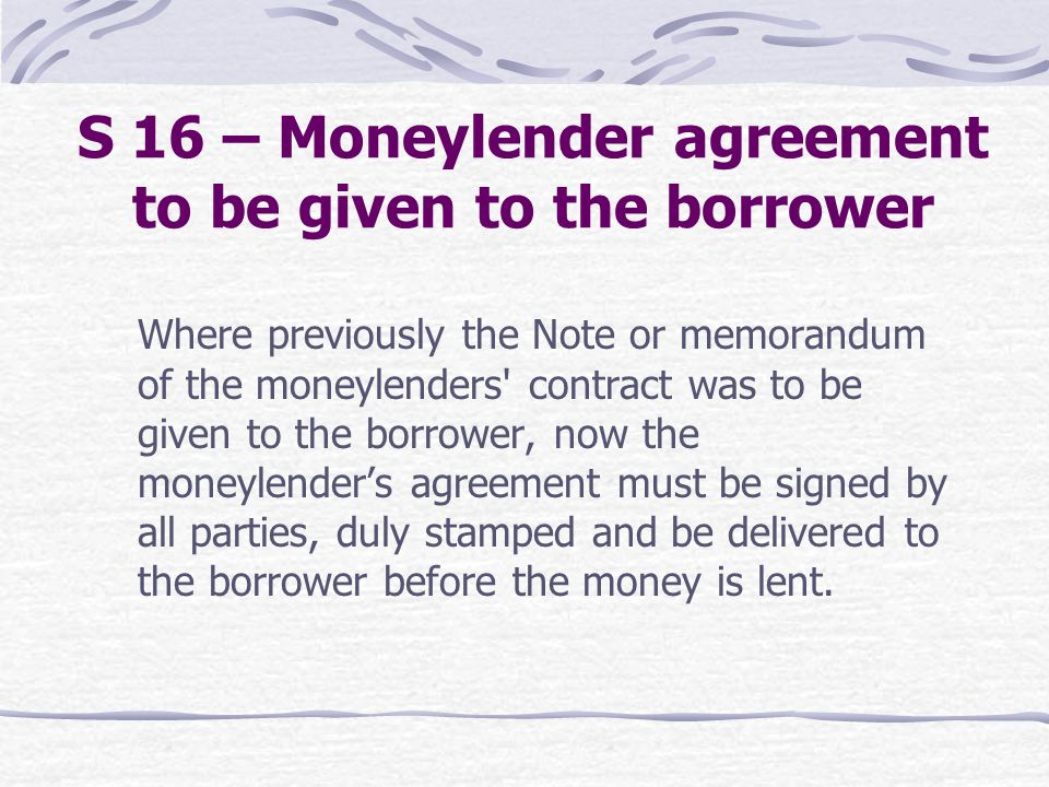 S 16 – Moneylender agreement to be given to the borrower