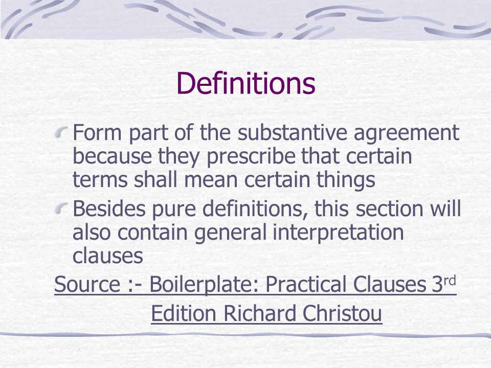 Definitions Form part of the substantive agreement because they prescribe that certain terms shall mean certain things.