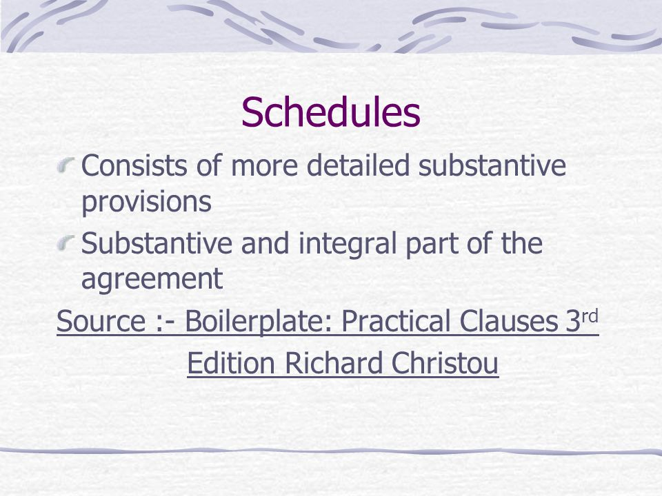 Schedules Consists of more detailed substantive provisions