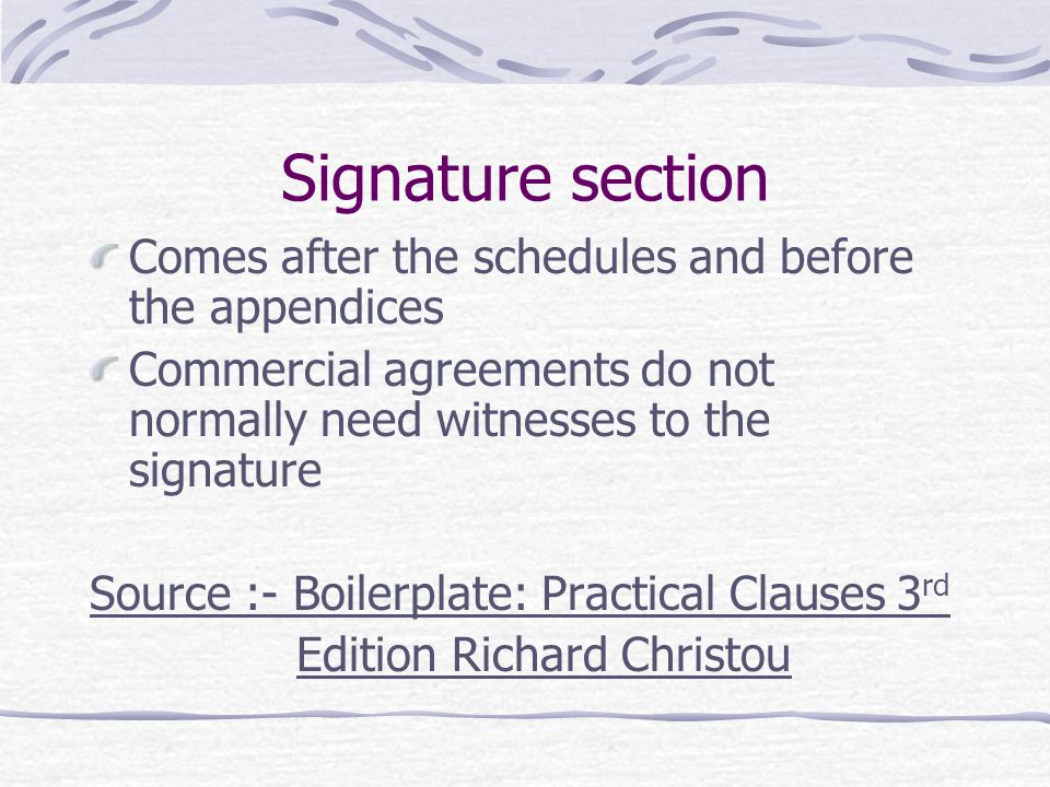 Signature section Comes after the schedules and before the appendices
