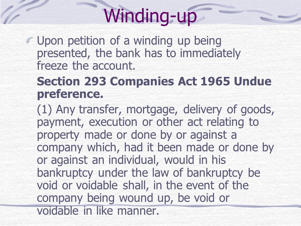 Winding-up Upon petition of a winding up being presented, the bank has to immediately freeze the account.