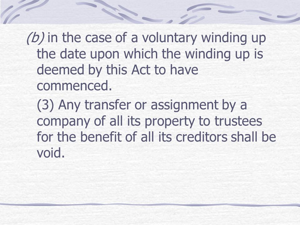 (b) in the case of a voluntary winding up the date upon which the winding up is deemed by this Act to have commenced.