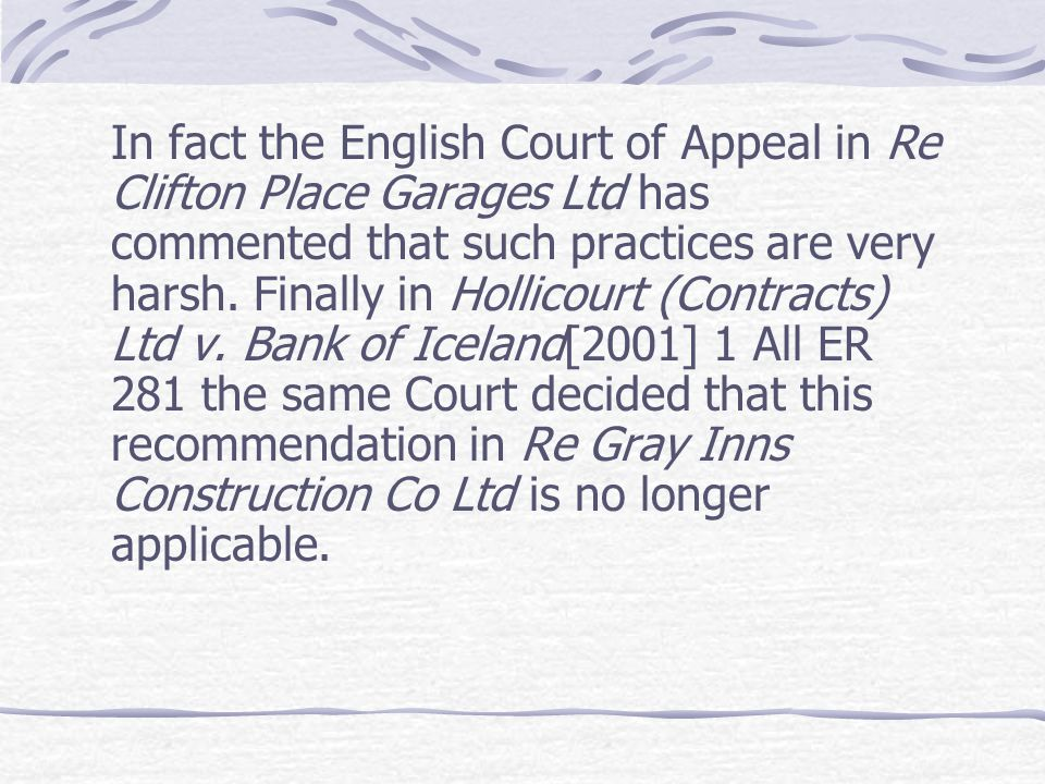 In fact the English Court of Appeal in Re Clifton Place Garages Ltd has commented that such practices are very harsh.