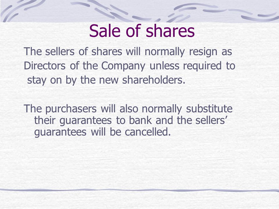 Sale of shares The sellers of shares will normally resign as