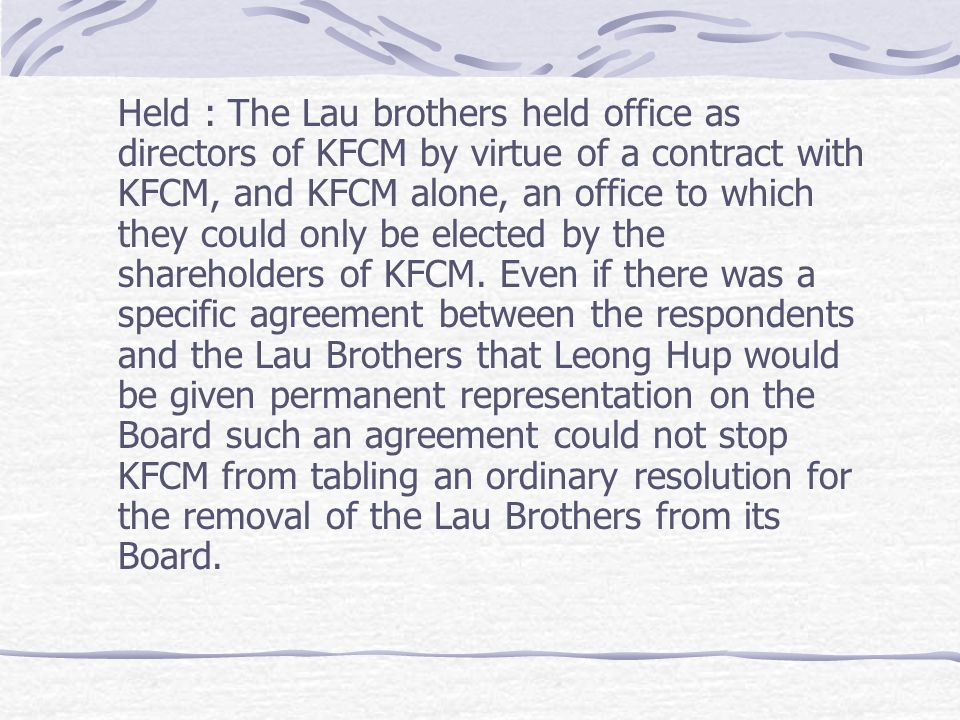 Held : The Lau brothers held office as directors of KFCM by virtue of a contract with KFCM, and KFCM alone, an office to which they could only be elected by the shareholders of KFCM.