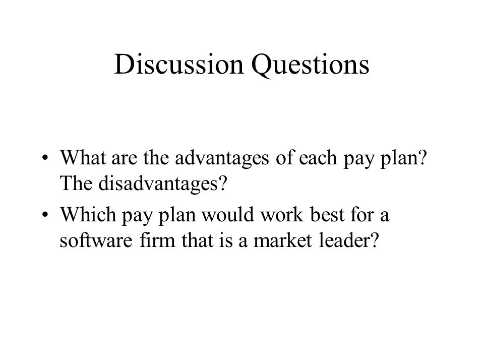 Discussion Questions What are the advantages of each pay plan The disadvantages