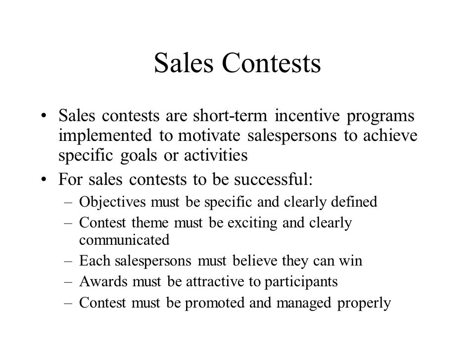 Sales Contests Sales contests are short-term incentive programs implemented to motivate salespersons to achieve specific goals or activities.