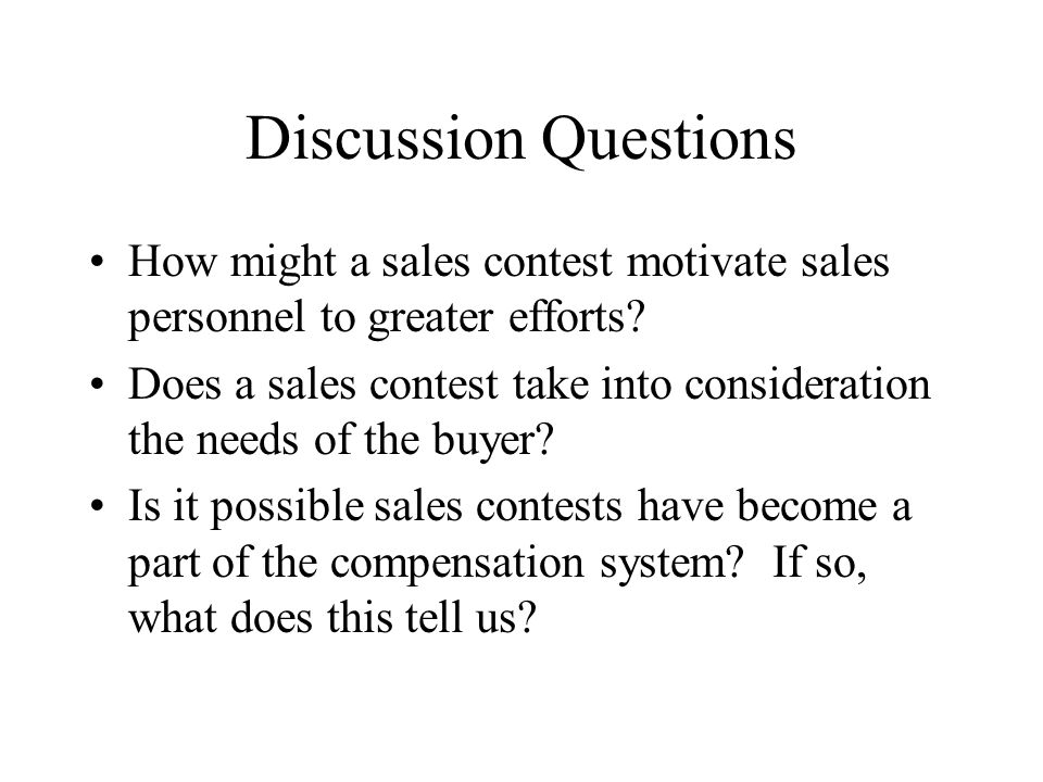 Discussion Questions How might a sales contest motivate sales personnel to greater efforts