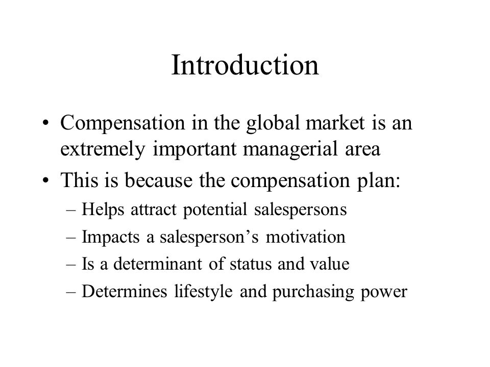 Introduction Compensation in the global market is an extremely important managerial area. This is because the compensation plan: