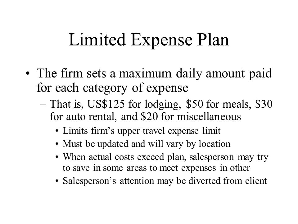Limited Expense Plan The firm sets a maximum daily amount paid for each category of expense.