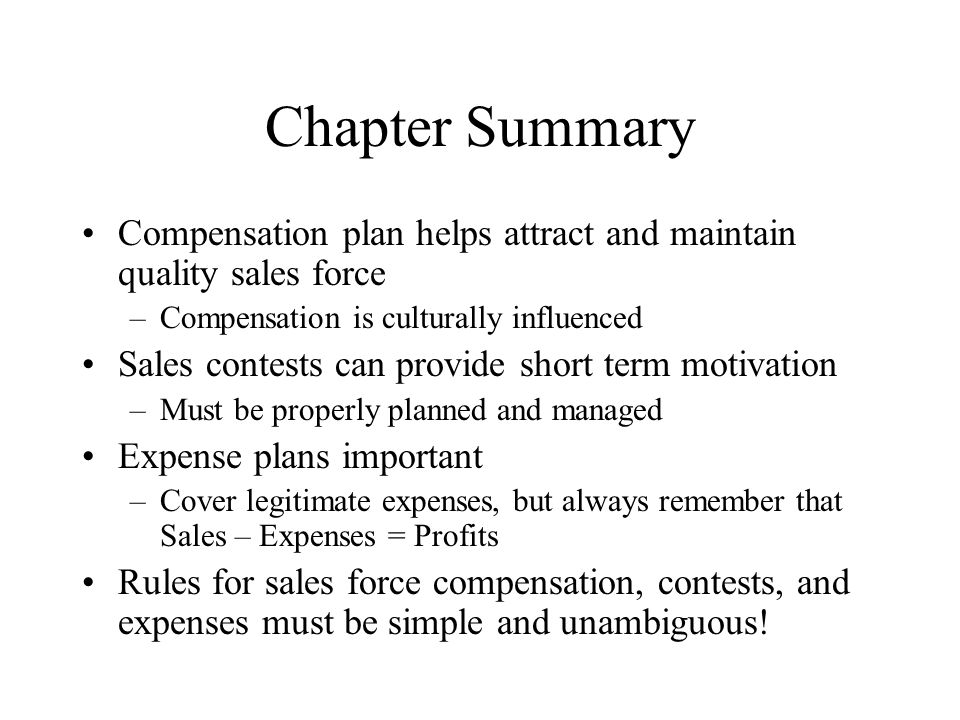 Chapter Summary Compensation plan helps attract and maintain quality sales force. Compensation is culturally influenced.