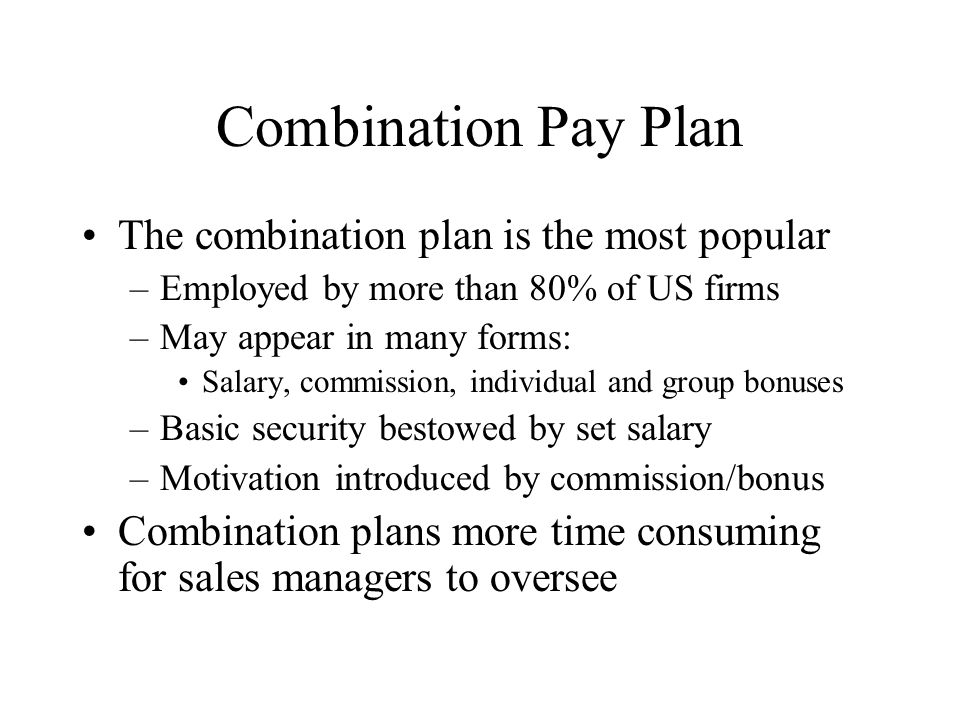 Combination Pay Plan The combination plan is the most popular