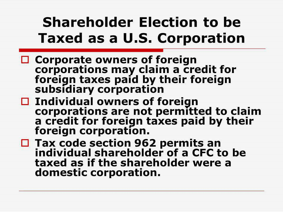 Shareholder Election to be Taxed as a U.S. Corporation