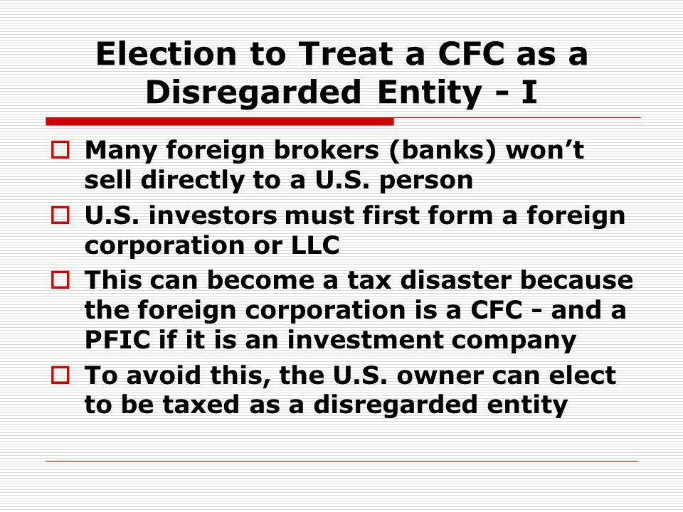 Election to Treat a CFC as a Disregarded Entity - I