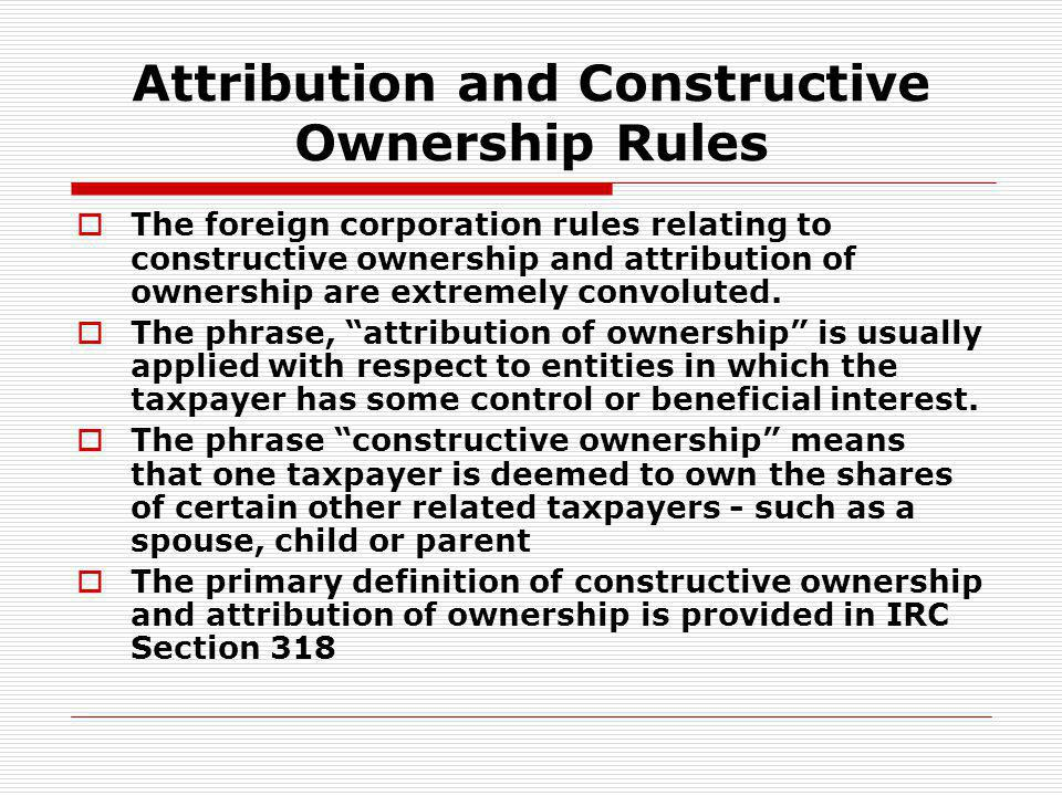 Attribution and Constructive Ownership Rules
