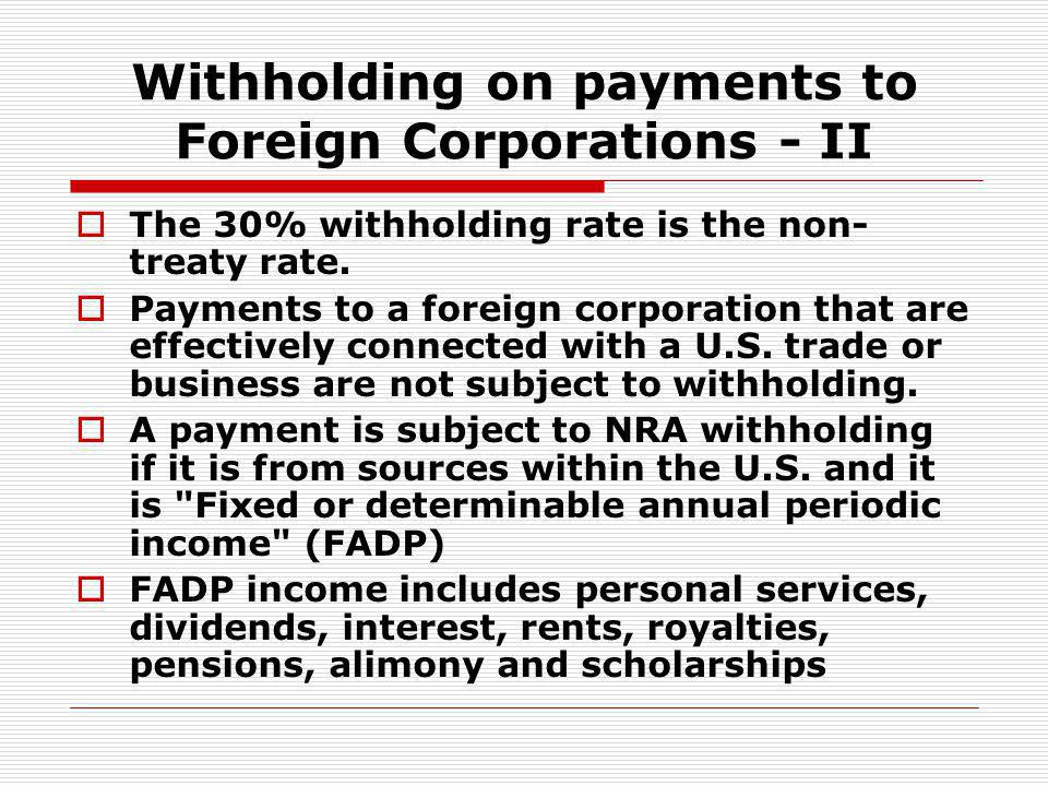 Withholding on payments to Foreign Corporations - II