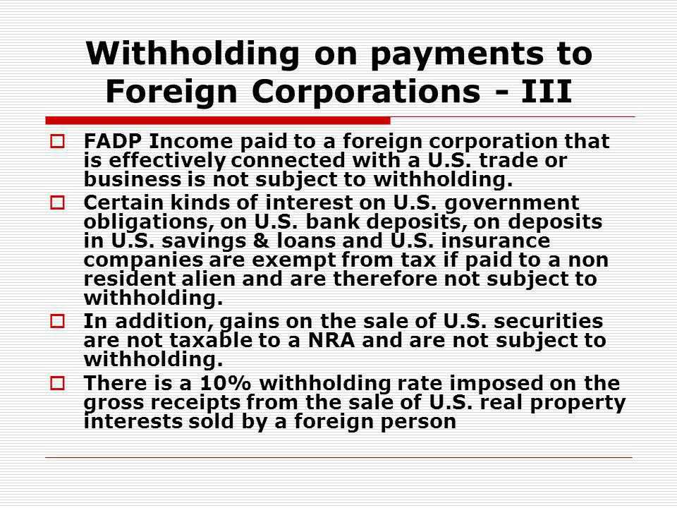 Withholding on payments to Foreign Corporations - III