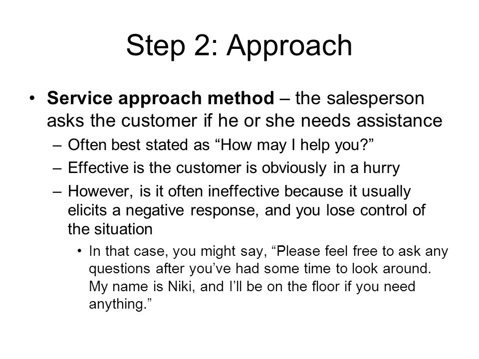 Step 2: Approach Service approach method – the salesperson asks the customer if he or she needs assistance.