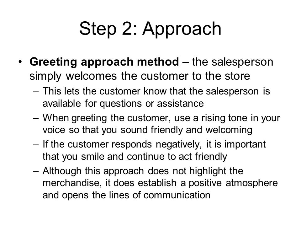 Step 2: Approach Greeting approach method – the salesperson simply welcomes the customer to the store.
