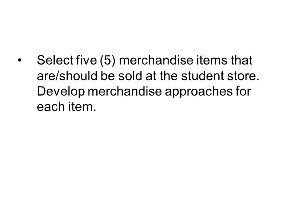 Select five (5) merchandise items that are/should be sold at the student store.