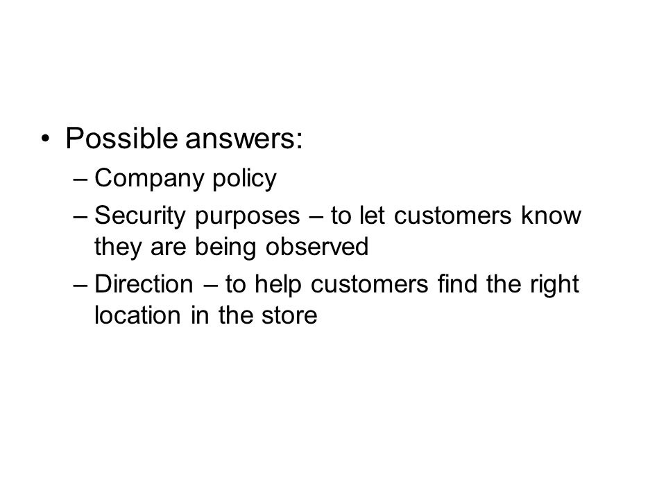 Possible answers: Company policy