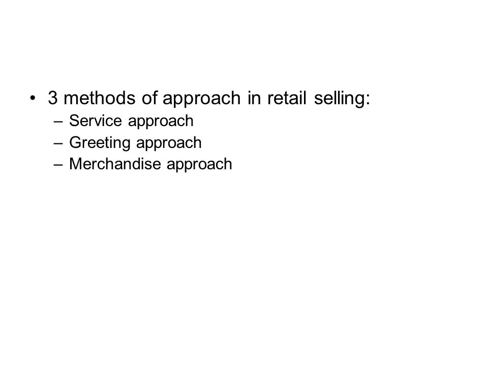 3 methods of approach in retail selling: