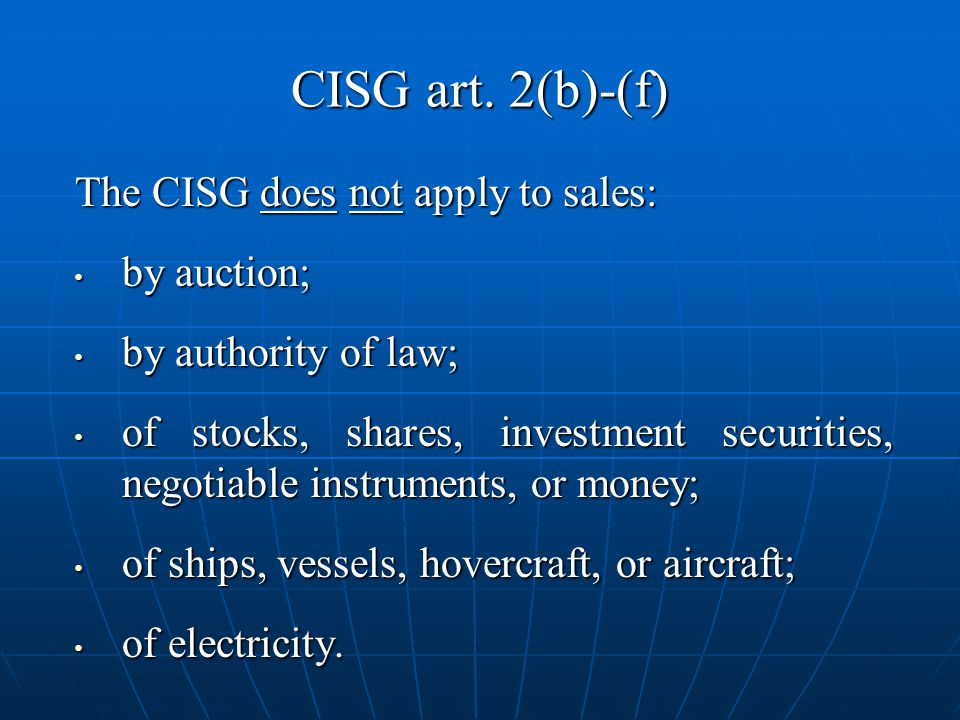 CISG art. 2(b)-(f) The CISG does not apply to sales: by auction;