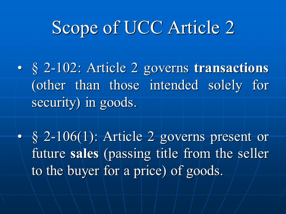 Scope of UCC Article 2 § 2-102: Article 2 governs transactions (other than those intended solely for security) in goods.