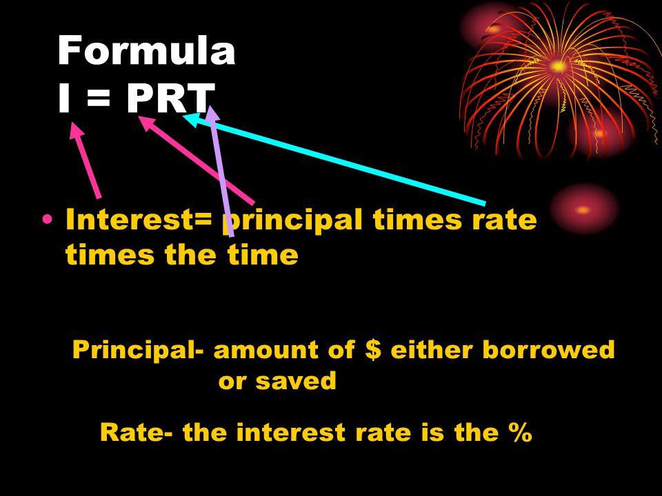 Formula I = PRT Interest= principal times rate times the time