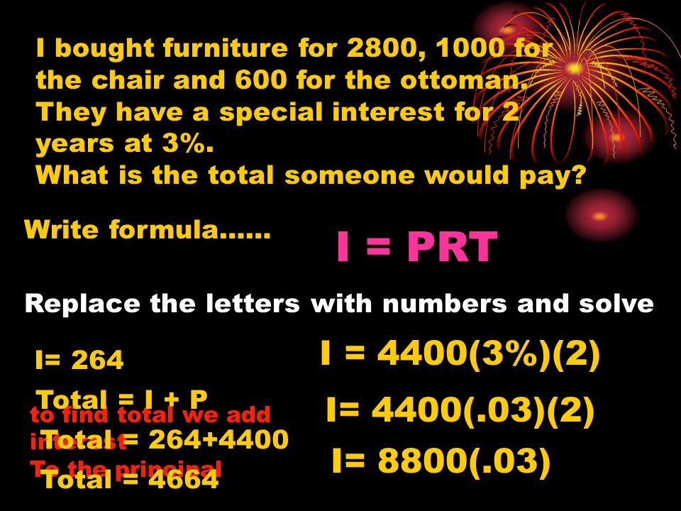 I = PRT I = 4400(3%)(2) I= 4400(.03)(2) I= 8800(.03)