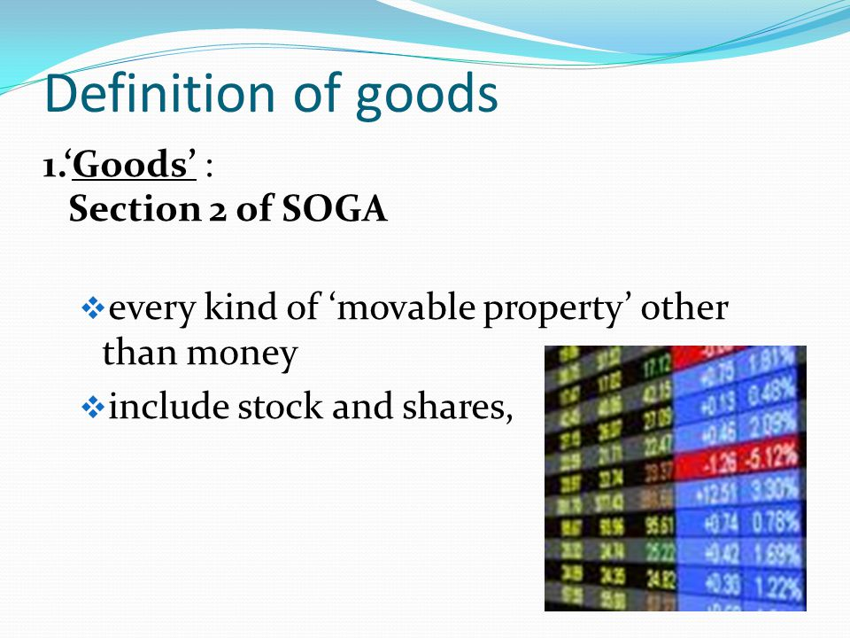 Definition of goods 1.'Goods' : Section 2 of SOGA