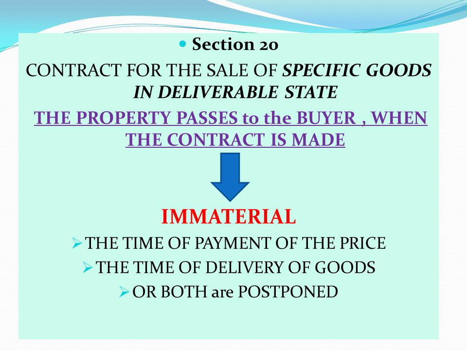 Section 20 CONTRACT FOR THE SALE OF SPECIFIC GOODS IN DELIVERABLE STATE. THE PROPERTY PASSES to the BUYER , WHEN THE CONTRACT IS MADE.