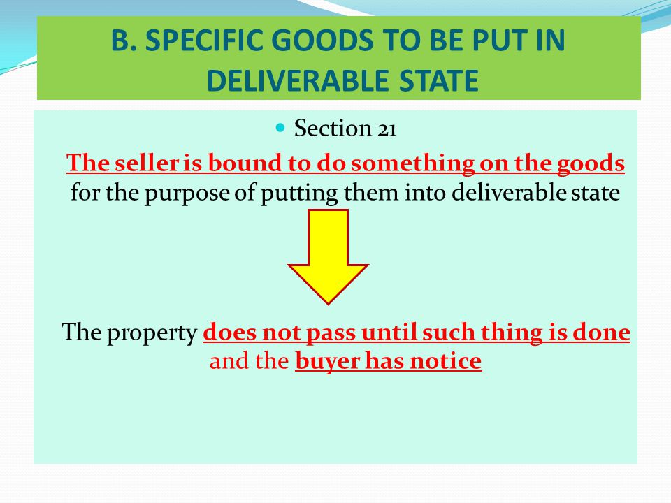 B. SPECIFIC GOODS TO BE PUT IN DELIVERABLE STATE