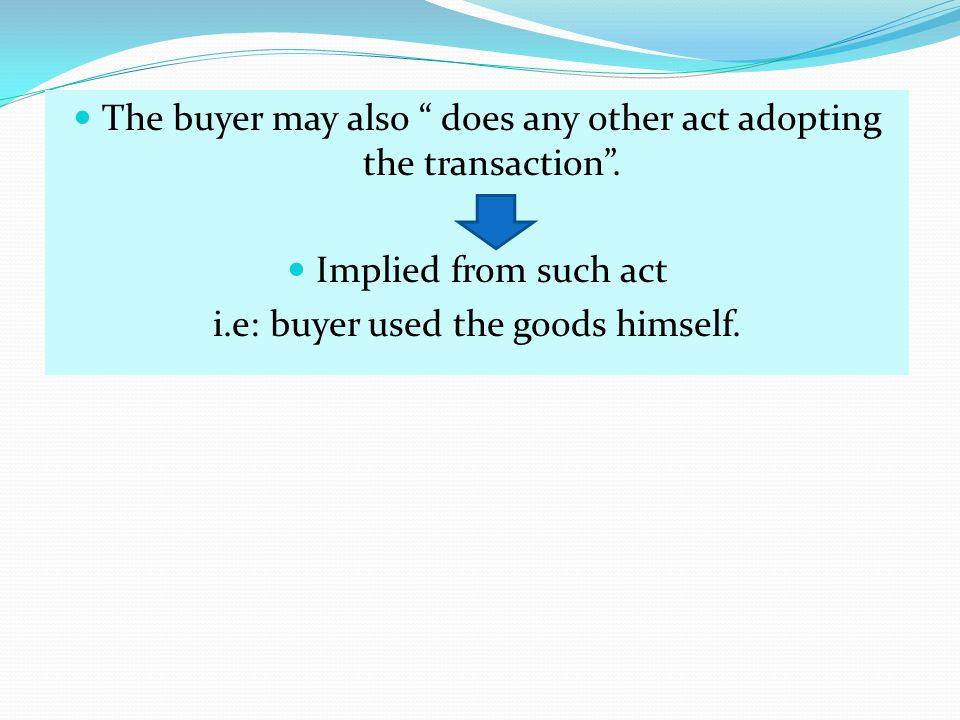 The buyer may also does any other act adopting the transaction .