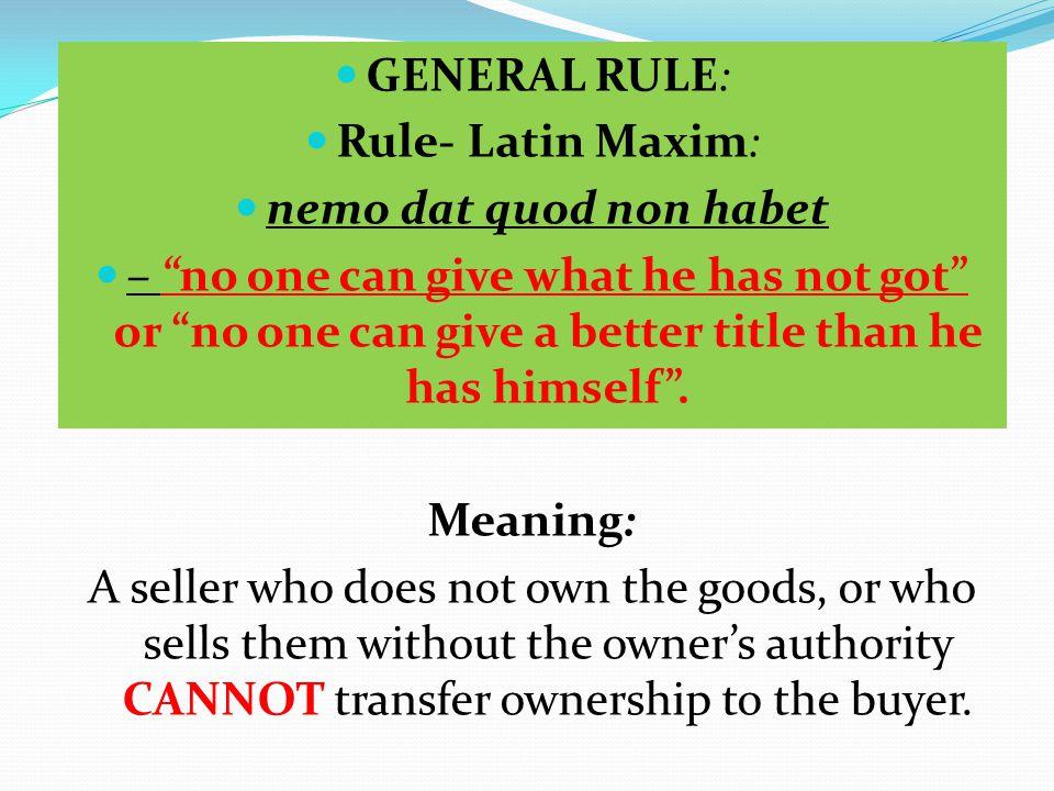 GENERAL RULE: Rule- Latin Maxim: nemo dat quod non habet.
