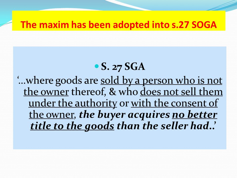 The maxim has been adopted into s.27 SOGA