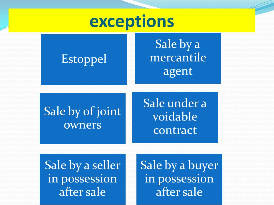 exceptions Estoppel Sale by a mercantile agent Sale by of joint owners