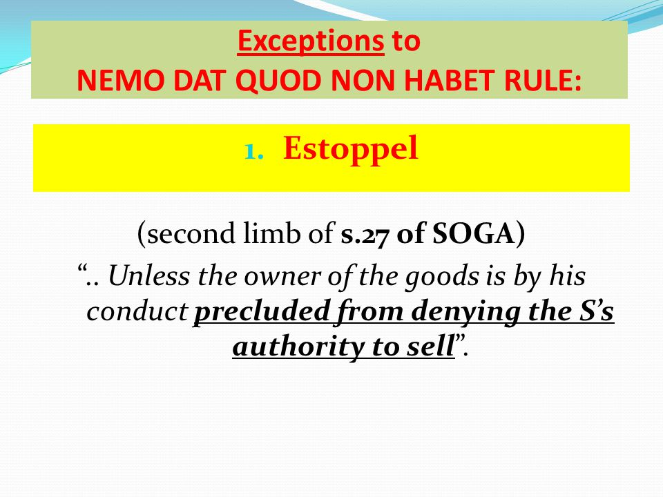 Exceptions to NEMO DAT QUOD NON HABET RULE: