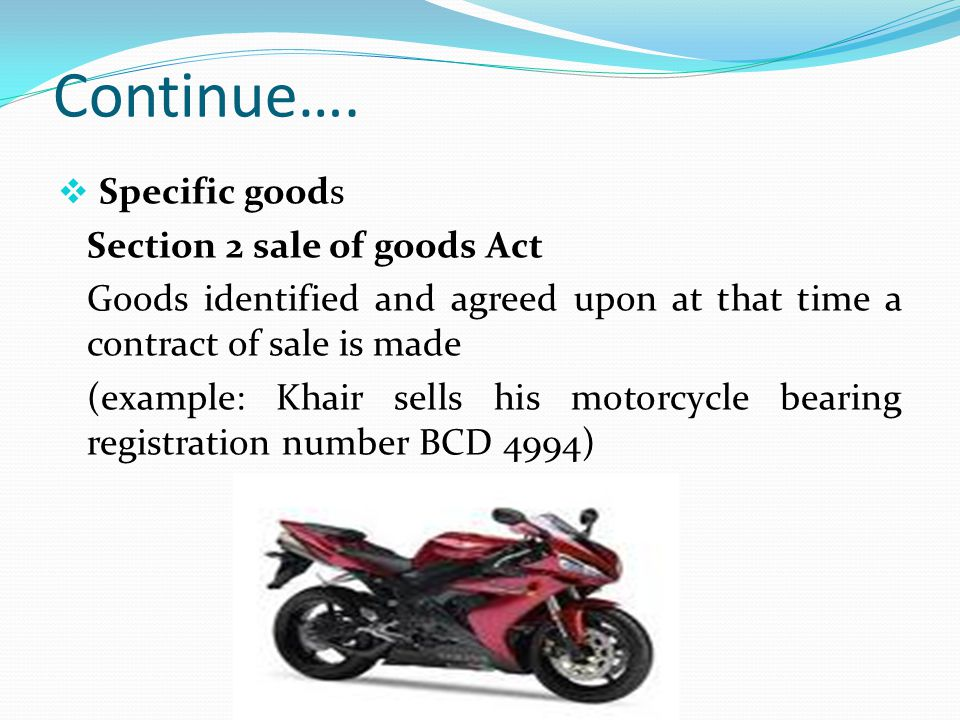 Continue…. Specific goods Section 2 sale of goods Act