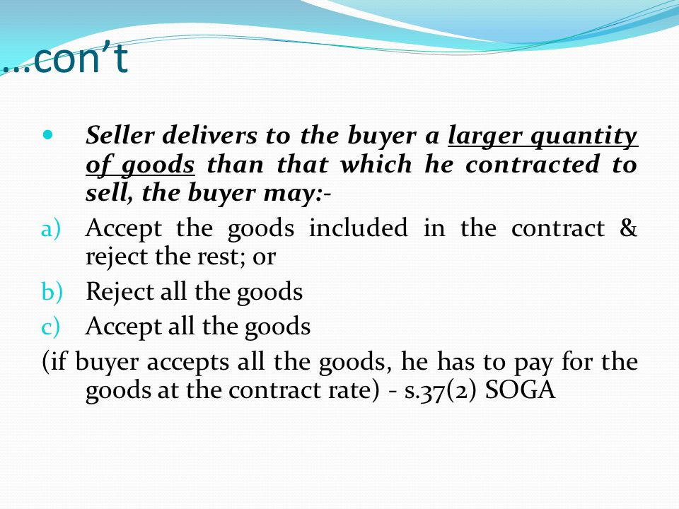 …con't Seller delivers to the buyer a larger quantity of goods than that which he contracted to sell, the buyer may:-